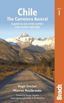 Chile: The Carretera Austral Bradt Guide