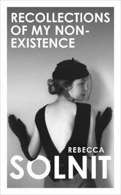 Recollections of My Non-Existence Rebecca Solnit