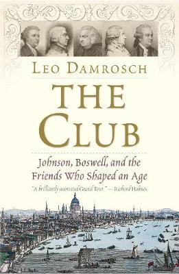 The Club: Johnson, Boswell and The Friends Who Shaped An Age