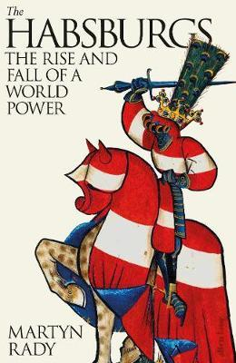 Martyn Rady | The Hansburgs: The Rise and Fall of a World Power | 9780241332627 | Daunt Books