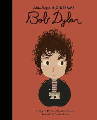 Maria Isabel Sanchez Vegara | Bob Dylan (Little People Big Dreams) | 9780711246744 | Daunt Books