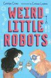 Carolyn Crimi | Weird Little Robots | 9781406387988 | Daunt Books