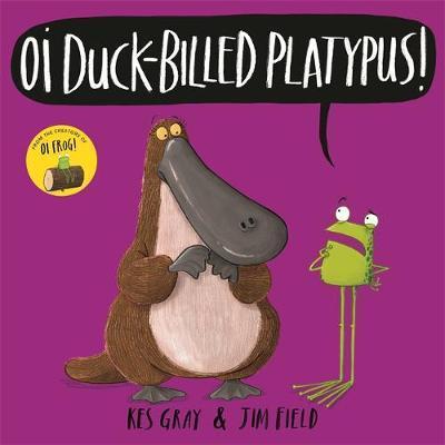 Kes Gray and Jim Field | Oi Duck Billed Platypus | 9781444937336 | Daunt Books