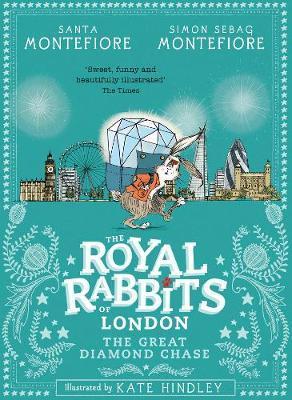 Santa Montefiore and Simon Sebag Montefiore | The Royal Rabbits of London: The Great Diamond Chase | 9781471171499 | Daunt Books