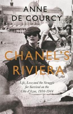 Anne de Courcy | Chanel's Riviera | 9781474608213 | Daunt Books