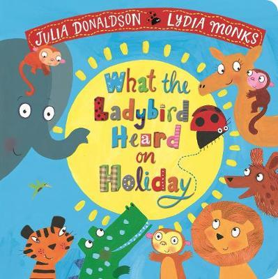 Julia Donaldson | What the Ladybird Heard on Holiday | 9781509892495 | Daunt Books