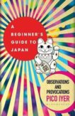 Pico Iyer | A Beginner's Guide to Japan | 9781526611512 | Daunt Books