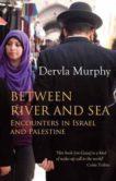 Dervla Murphy | Bwtween River and Sea | 9781780600703 | Daunt Books