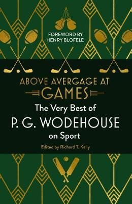 Above Average At Games: The Very Best of Pg Wodehouse On Sport