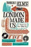 Robert Elms | London Made Us | 9781786892133 | Daunt Books
