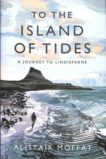 Alistair Moffat | To the Island of Tides: A Journey from Lindisfarne | 9781786896322 | Daunt Books