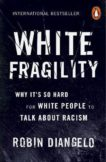 Robin DiAngelo | White Fragility: Why It's So Hard for White People to Talk About Racism | 9780141990569 | Daunt Books