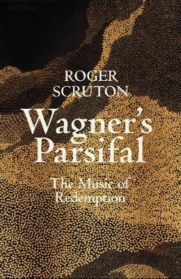 Roger Scruton | Wagner's Parsifal | 9780241419694 | Daunt Books