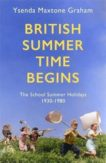 Ysenda Maxtone Graham | British Summertime Begins: The School Summer Holidays 1930-1980 | 9781408710555 | Daunt Books