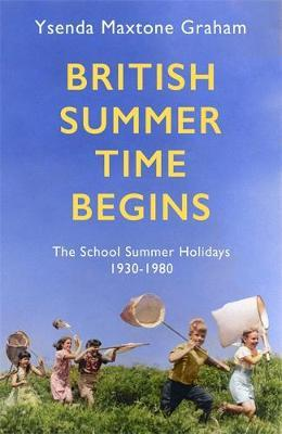 British Summertime Begins: The School Summer Holidays 1930-1980