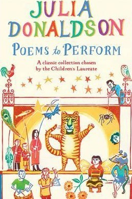Julia Donaldson | Poems to Perform: A Classic Collection of Children's Poems | 9781447243397 | Daunt Books