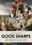 Hester Grant | The Good Sharps: The Brothers and Sisters Who Remade Their World | 9781784742133 | Daunt Books