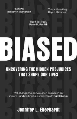 Jennifer Eberhardt | Biased: Uncovering the Hidden Prejudices that Shape Our Lives | 9781786090195 | Daunt Books