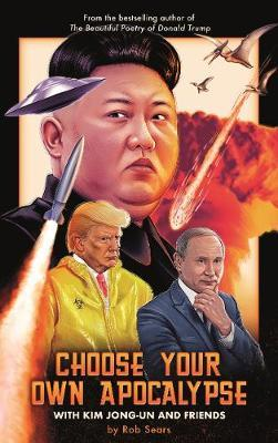 Rob Seara | Choose Your Own Apocalypse with Kim Jong-un and Friends | 9781786898647 | Daunt Books