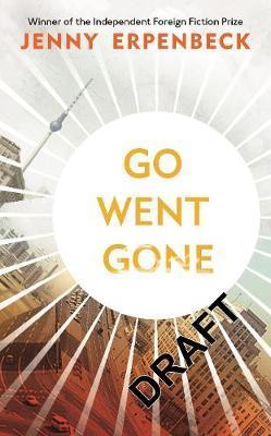 Jenny Erpenbeck | Go Went Gone | 9781846276224 | Daunt Books