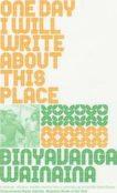 Binyavanga Wainaina | One Day I will Write about This Place | 9781847083326 | Daunt Books