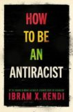 Ibram X. Kendi | How to be an Antiracist | 9781847925992 | Daunt Books