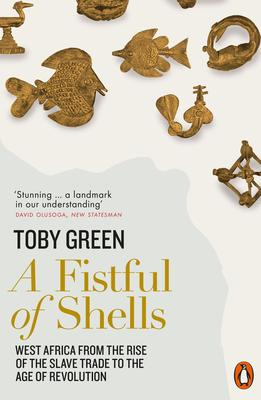Toby Green   A Fistful of Shells: West Africa from the Rise of the Slave Trade to the Age of Revolution   9780141977669   Daunt Books