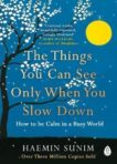 Haemin Sunim | Things You Can Only See When You Slow Down | 9780241340660 | Daunt Books