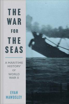 War For The Seas A Maritime History of World War Ii