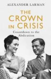 Alexander Larman | The Crown in Crisis: Countdown to the Abdication | 9781474612579 | Daunt Books