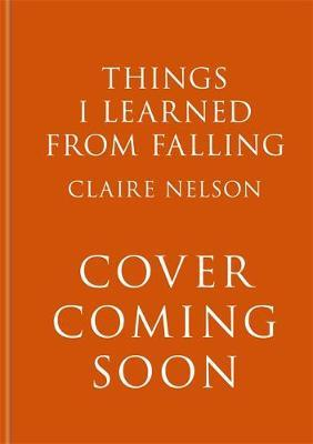 Claire Nelson | Things I Learned from Falling | 9781783253500 | Daunt Books