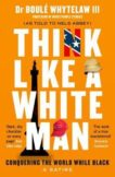 | Think Like a White Man | 9781786894403 | Daunt Books