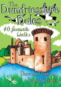 The Dumfiresshire Dales: 40 Favourite Walks