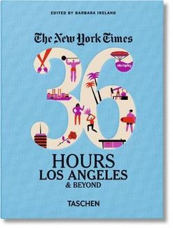 New York Times 36 Hours: Los Angeles & Beyond