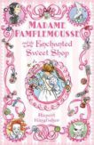 Rupert Kingfisher | Madame Pamplemousse and the Enchanted Sweet Shop | 9781408805060 | Daunt Books