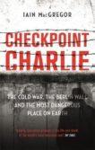 Iain MacGregor | Checkpoint Charlie | 9781472130594 | Daunt Books