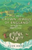 Clive Aslet | The Real Crown Jewels of England | 9781472133755 | Daunt Books
