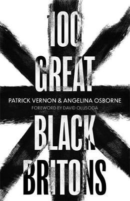 Patrick Vernon and Angelina Osborne | 100 Great Black Britons | 9781472144300 | Daunt Books
