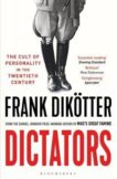 Frank Dikotter | Dictators: The Cult of Personality in the Twentieth Century | 9781526626998 | Daunt Books
