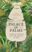 Kate Teltscher | Palace of Palms:Tropical Dreams and the Making of Kew | 9781529004854 | Daunt Books
