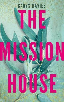 Carys Davies | The Mission House | 9781783784301 | Daunt Books