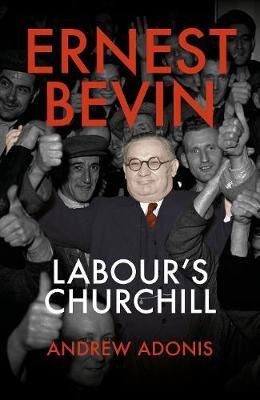 Ernest Bevin: Labour's Churchill