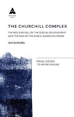 Ian Buruma   The Churchill Complex   9781786494658   Daunt Books