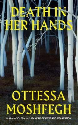 Otessa Moshfegh | Death in her Hands | 9781787332201 | Daunt Books
