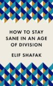 Elif Shafak | How to Stay Sane in an Age of Division | 9781788165723 | Daunt Books