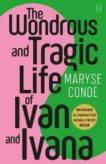 Maryse Conde   Wonderous and Tragic Life of Ivan and Ivana   9781912987092   Daunt Books