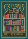 Michiki Kakutani | Ex Libris: 100 Books to Read and Reread | 9780008421953 | Daunt Books