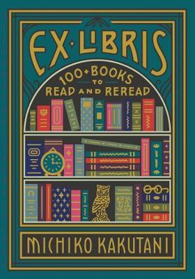 Ex Libris: 100 Books To Read and Reread