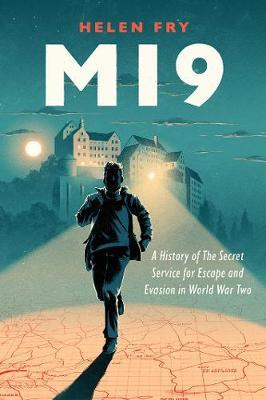 Helen Fry   MI9: A History of the Secret Service for Escape and Evasion in World War Two   9780300233209   Daunt Books