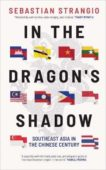 Sebastian Strangio   In the Dragon's Shadow: Southeast Asia and the Chinese Century   9780300234039   Daunt Books